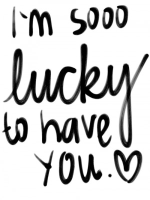 lucky #I'm so lucky to be yours #lucky to have you #love quote