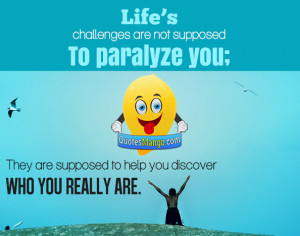 ... paralyze you they are supposed to help you discover who you really are