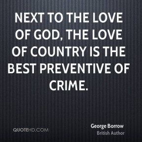 ... the love of country is the best preventive of crime. - George Borrow