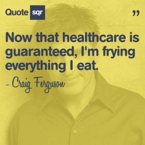 ... everything I eat. - Craig Ferguson #quotesqr #quotes #funnyquotes