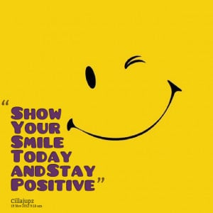Quotes Picture: show your smile today and stay positive