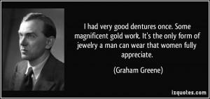 ... of jewelry a man can wear that women fully appreciate. - Graham Greene