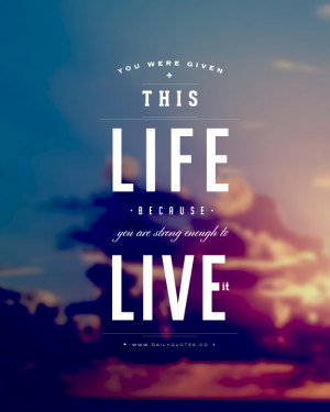 ... are strong enough to live it inspirational life quotes daily quotes