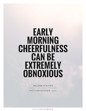 Quotes Funny Morning Quotes William Feather Quotes Cheerfulness Quotes