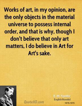 forster-art-quotes-works-of-art-in-my-opinion-are-the-only.jpg