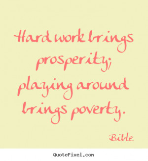 Bible picture quotes - Hard work brings prosperity; playing around ...