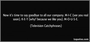 Now it's time to say goodbye to all our company. M-I-C (see you real ...