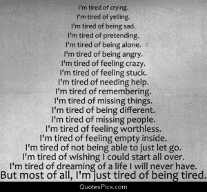 just tired of being tired… – Anonymous