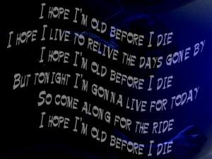 Ride Or Die Quotes I hope i'm old before i die
