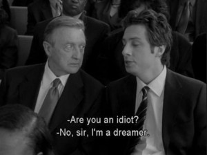 ... idiot?''No sir I'm a dreamer'#Scrubs #DrKelso #JD http://t.co/A11dh8FY