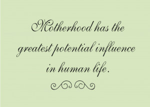 ... Has The Greates Potential Influence In Human Life - Mother Quote