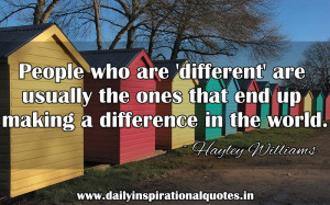 People Who are 'Different' are usually the ones that end up making ...