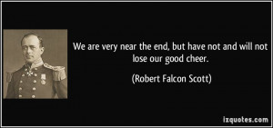 We are very near the end, but have not and will not lose our good ...