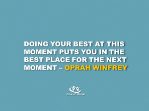 Doing your best at this moment puts you in the best place for the next ...