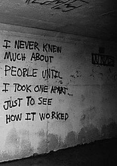 writings on the tunnel wall of a mental institution. More