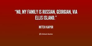 "No, my family is Russian, Georgian, via Ellis Island."""