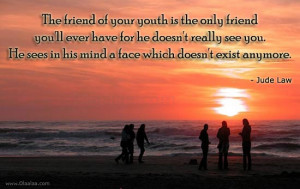 Friend of your youth-Friendship Thoughts-Quotes-Jude Law-Nice Quotes