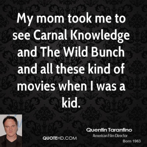 My mom took me to see Carnal Knowledge and The Wild Bunch and all ...