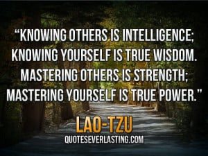Knowing others is intelligence; knowing yourself is true wisdom ...