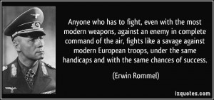 who has to fight, even with the most modern weapons, against an enemy ...