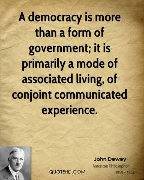 john-dewey-quote-a-democracy-is-more-than-a-form-of-government-it-is ...