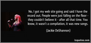 No, I got my web site going and said I have the record out. People ...