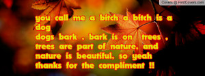 ... nature, and nature is beautiful, so yeah thanks for the compliment
