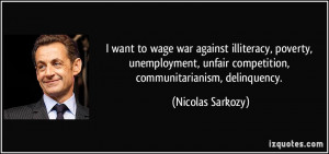want to wage war against illiteracy, poverty, unemployment, unfair ...