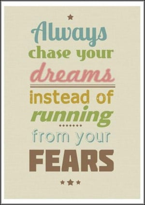 Always chase your dreams instead of running from your fears. #quotes