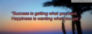 ... -is-getting-what-you-want-happiness-is-wanting-what-you-get-27.jpg