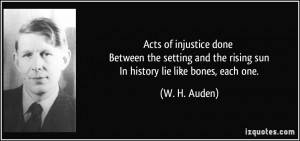 Acts of injustice done Between the setting and the rising sun In ...