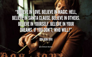 quote-Jon-Bon-Jovi-believe-in-love-believe-in-magic-hell-162844.png
