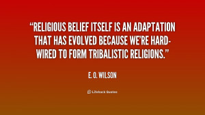 Religious belief itself is an adaptation that has evolved because we ...