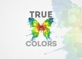 ... let them showYour true colorsTrue colors are beautiful,Like a rainbow