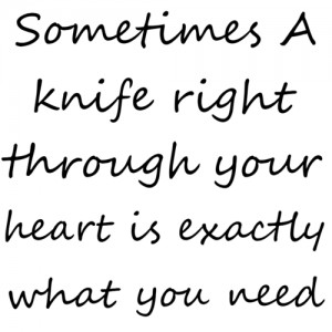 Sometimes a knife right through your heart is exactly what you need.
