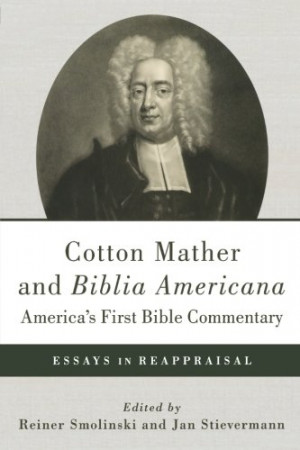 Cotton Mather and Biblia Americana--America's First Bible Commentary ...