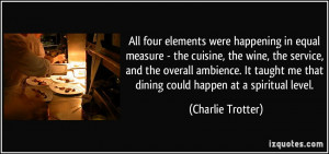 All four elements were happening in equal measure - the cuisine, the ...