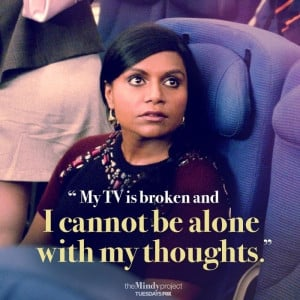 ... Mindy's very aware of the dangers of being alone with your own