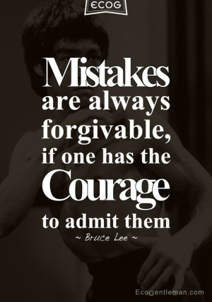 ... Forgiveable If One Has The Courage To Admit Them - Courage Quote