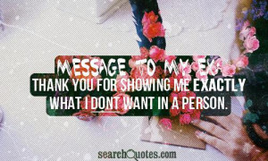 Message to my ex: thank you for showing me exactly what I dont want in ...