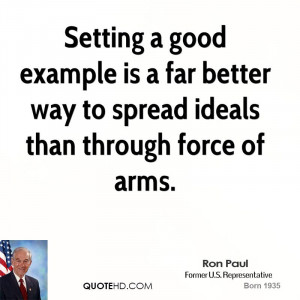 Setting a good example is a far better way to spread ideals than ...