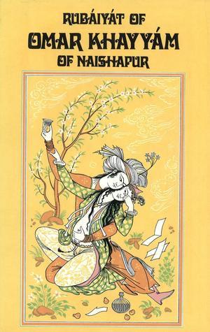 Rubáiyát of Omar Khayyám of Naishapur by Omar Khayyam