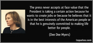 The press never accepts at face value that the President is taking a ...