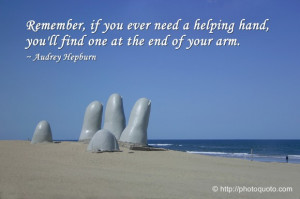 Remember, if you ever need a helping hand, you'll find one at the end ...