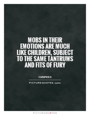 ... , subject to the same tantrums and fits of fury Picture Quote #1