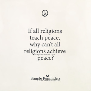 ... peace, why can't all religions achieve peace?