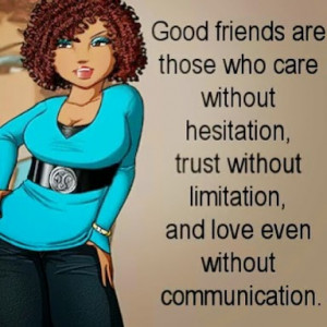 Good friends those who care without hesitation trust without ...