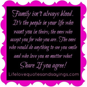 Family isn't always blood. It's the people in your life who want you ...