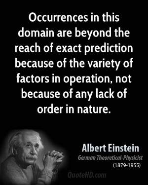 Occurrences in this domain are beyond the reach of exact prediction ...