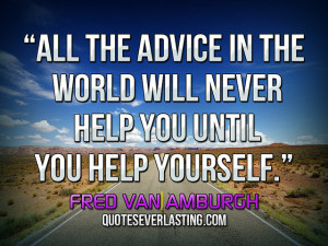 "... never help you until you help yourself."" — Fred Van Amburgh source"